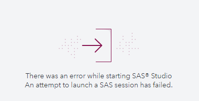 There was an error while starting SAS Studio. An attempt to launch a SAS session has failed.